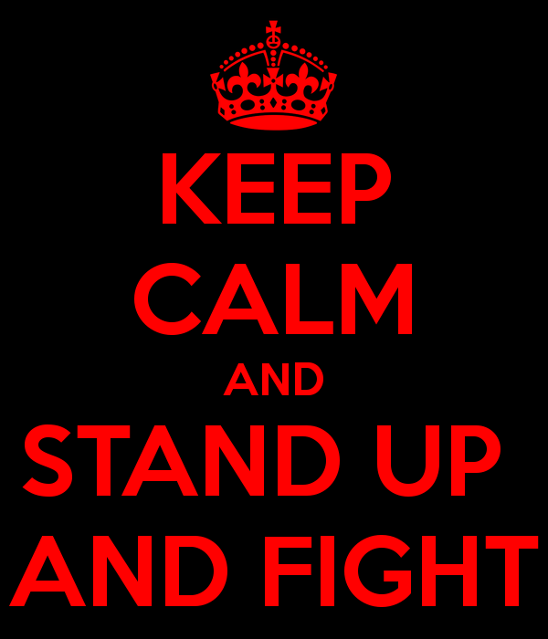 keep-calm-and-stand-up-and-fight